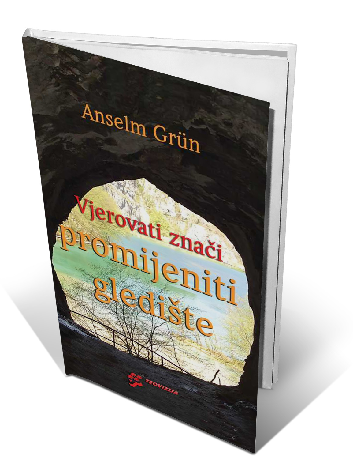 VJEROVATI ZNAČI PROMJENITI GLEDIŠTE - Anselm Grün