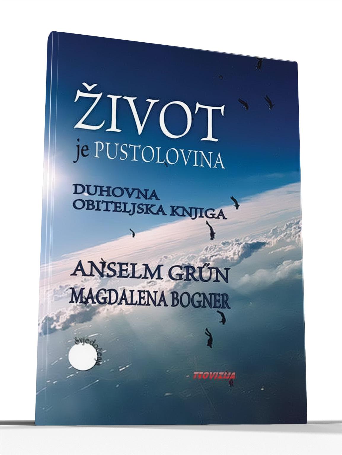 ŽIVOT JE PUSTOLOVINA - Anselm Grün, Magdalena Bogner