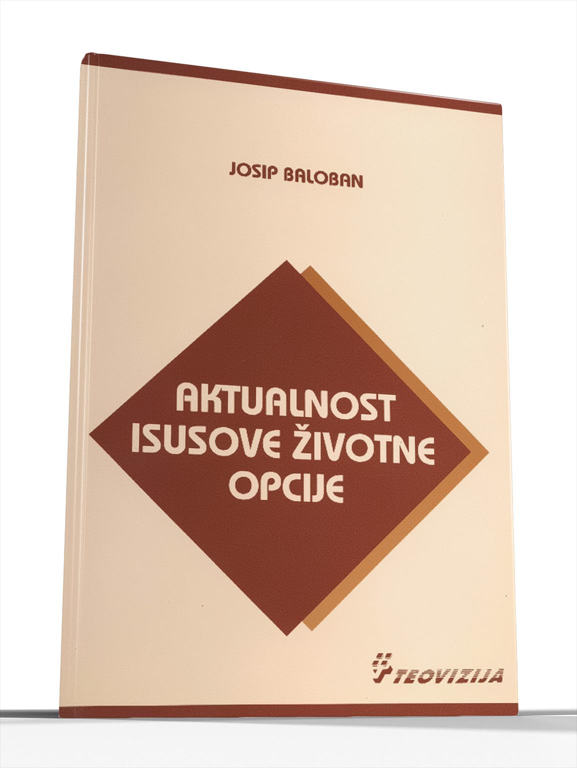 AKTUALNOST ISUSOVE ŽIVOTNE OPCIJE - Josip Baloban