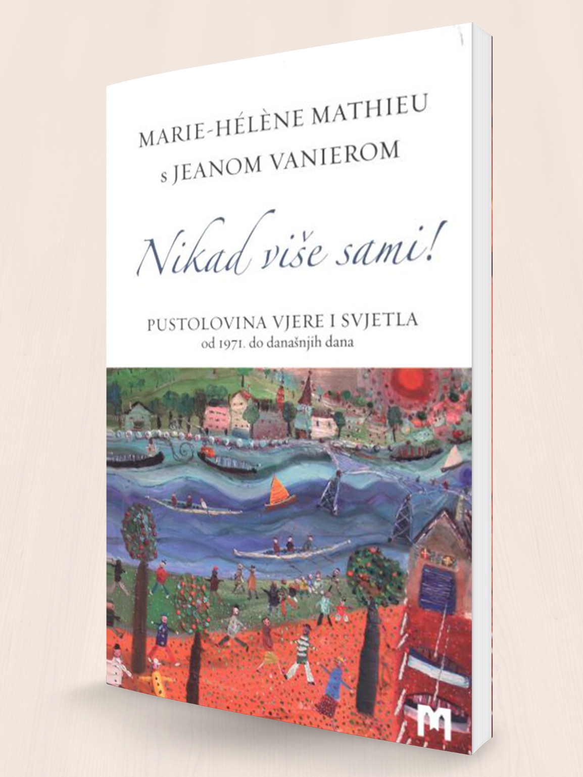 NIKAD VIŠE SAMI - Marie Helene Mathien, Jean Vanier