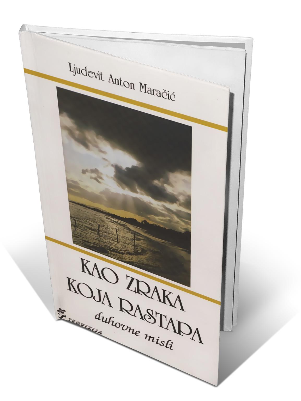 KAO ZRAKA KOJA RASTAPA - Ljudevit A. Maračić