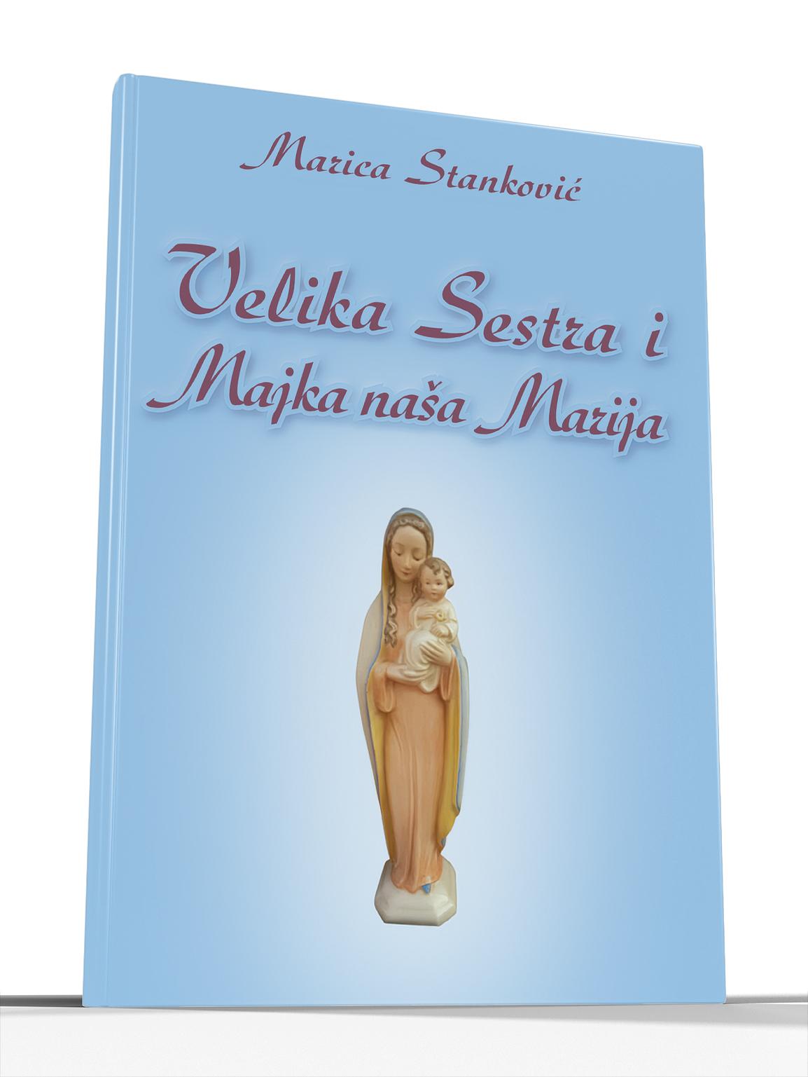 VELIKA SESTRA I MAJKA NAŠA MARIJA - Marica Stanković