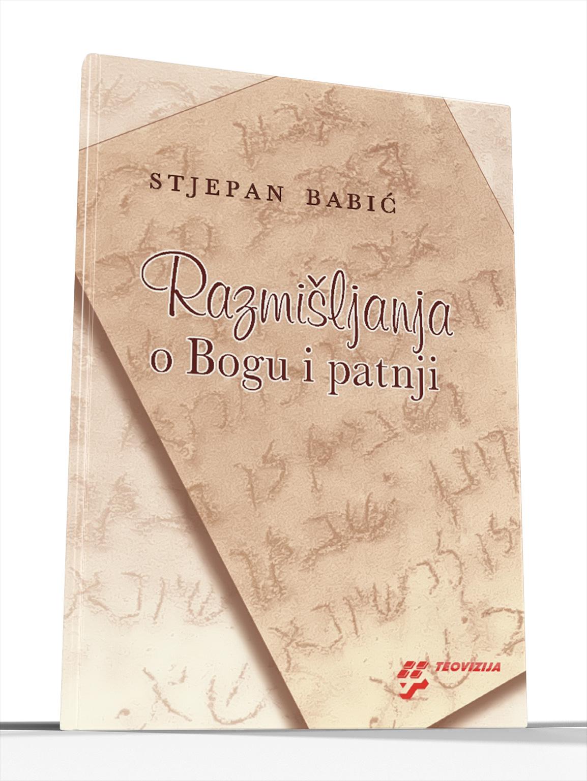 RAZMIŠLJANJA O BOGU I PATNJI - Stjepan Babić