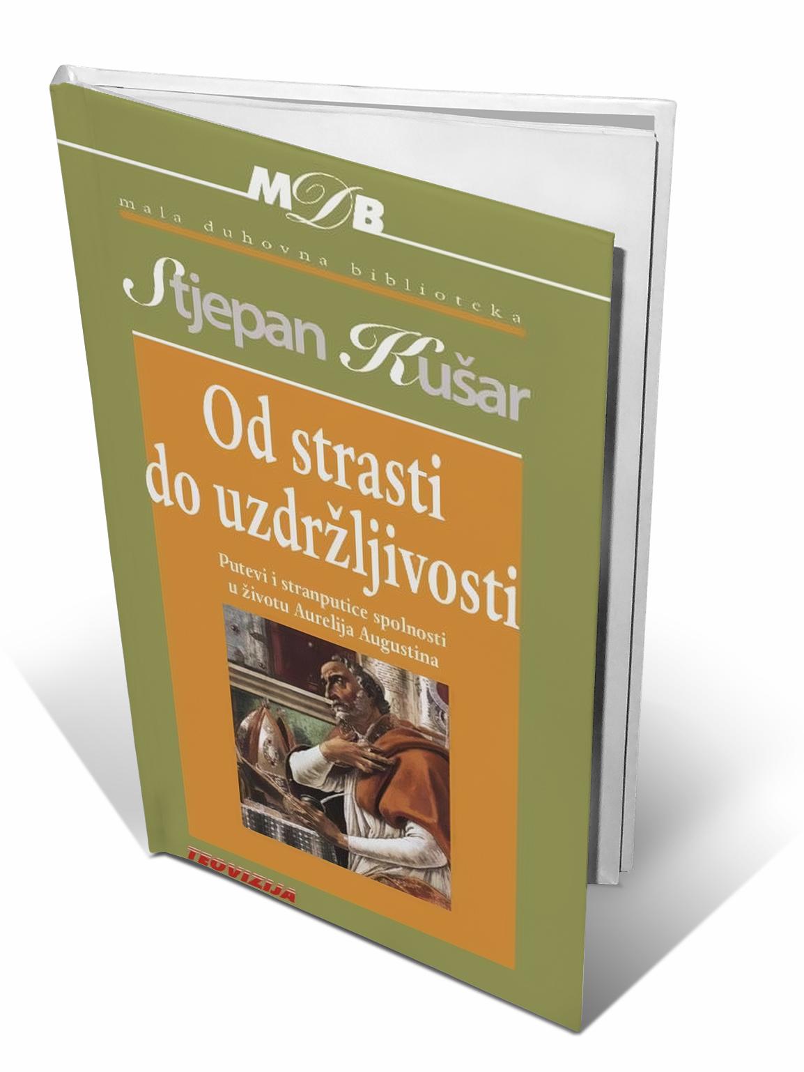 OD STRASTI DO UZDRŽLJIVOSTI - Stjepan Kušar