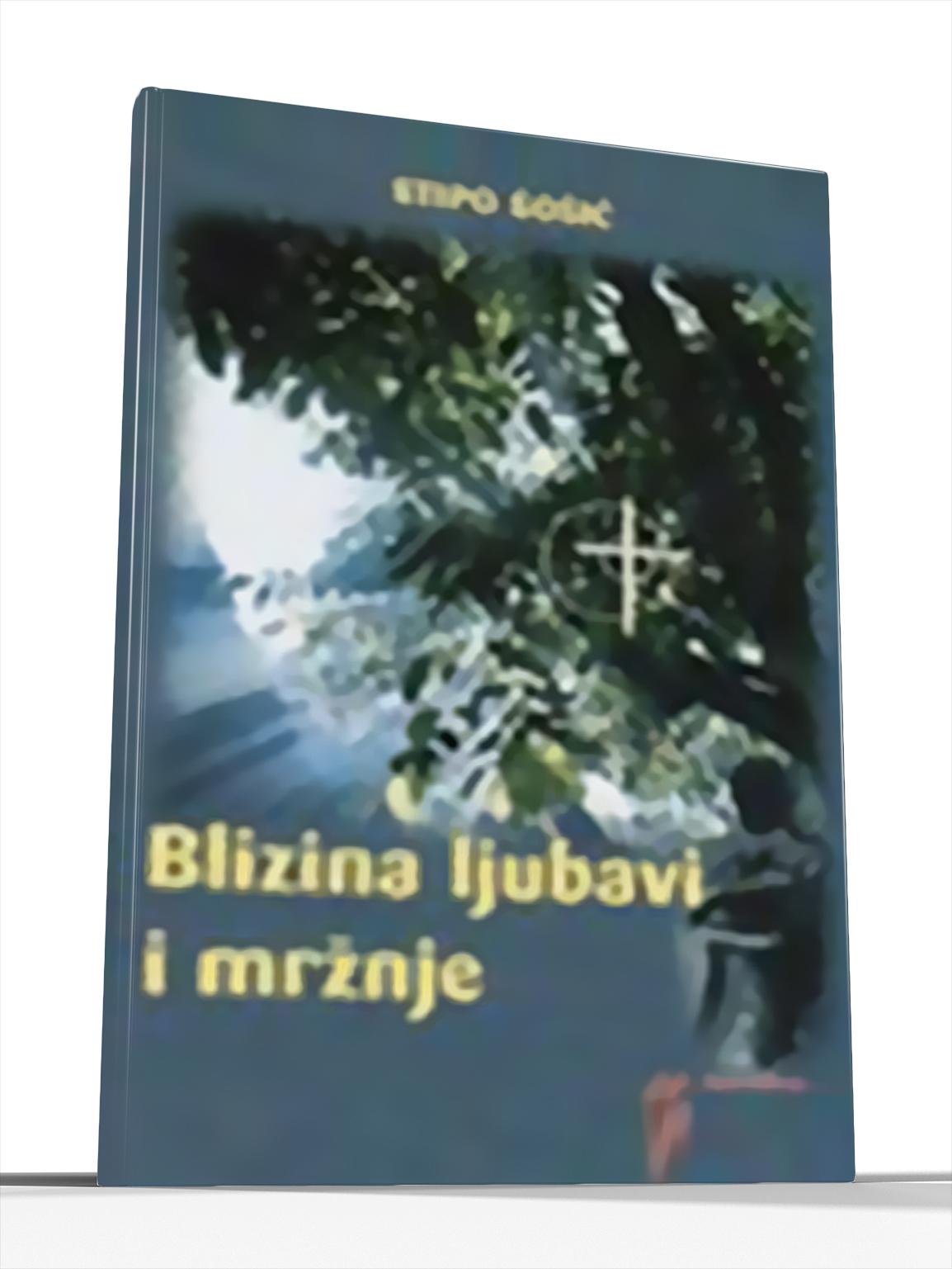 BLIZINA LJUBAVI I MRŽNJE - Stipe Šošić