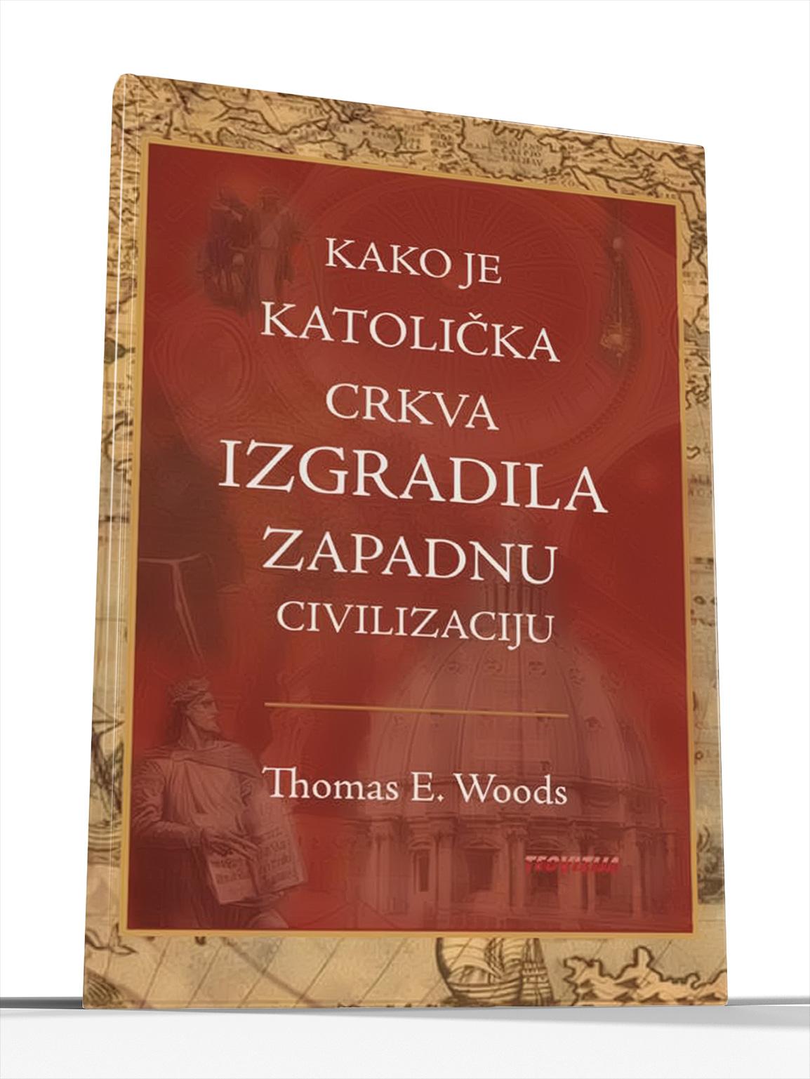 KAKO JE KRŠĆANSKA CRKVA IZGRADILA ZAPADNU CIVILIZACIJU - Thomas E. Woods