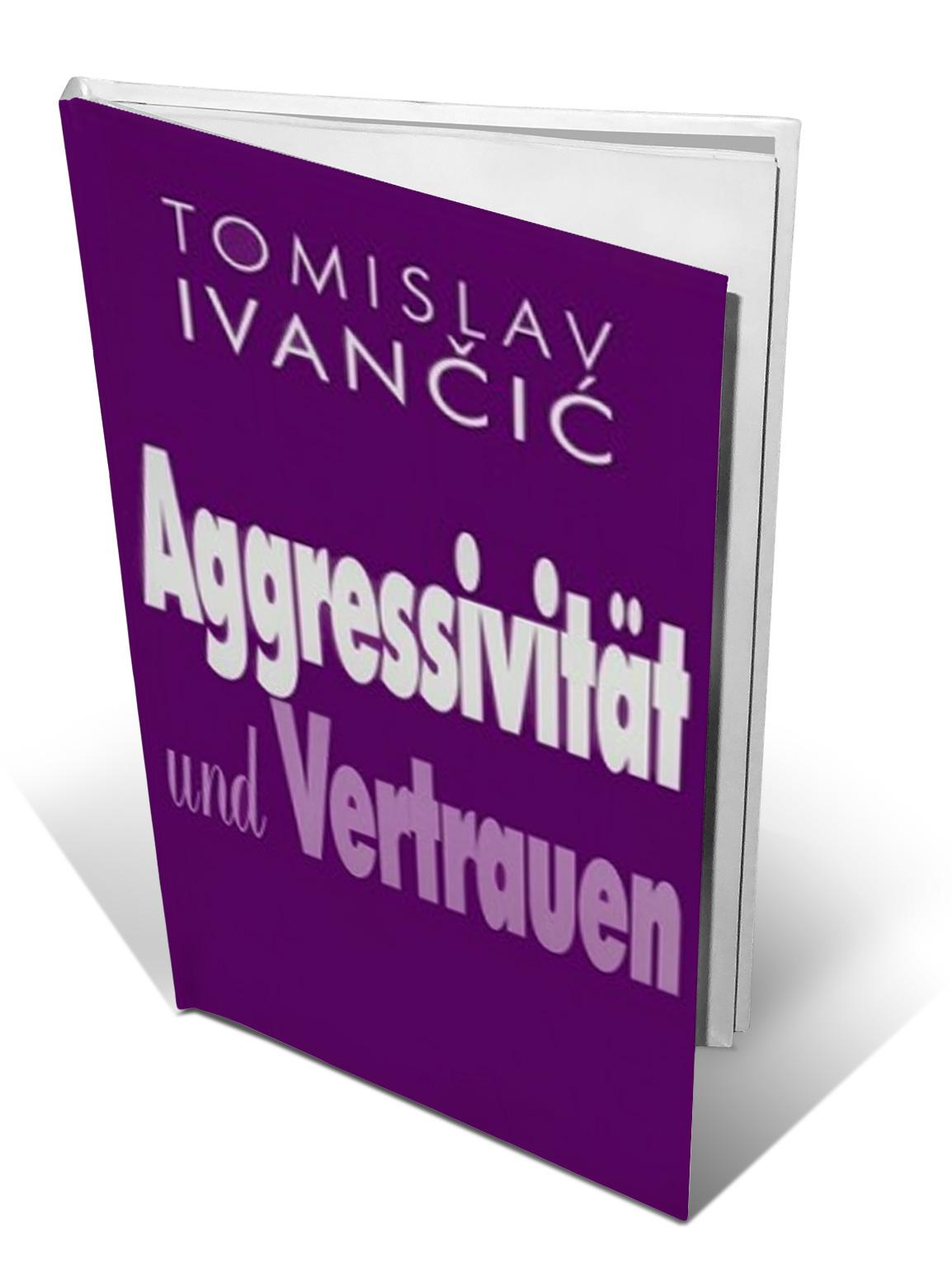 AGGRESSIVITÄT UND VERTRAUEN - Tomislav Ivančić