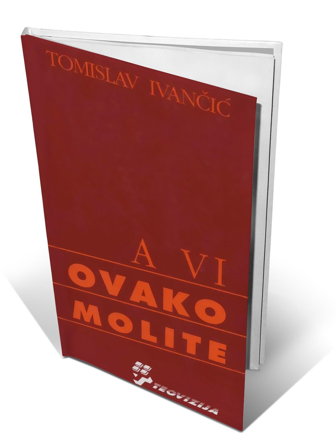A VI OVAKO MOLITE - Tomislav Ivančić