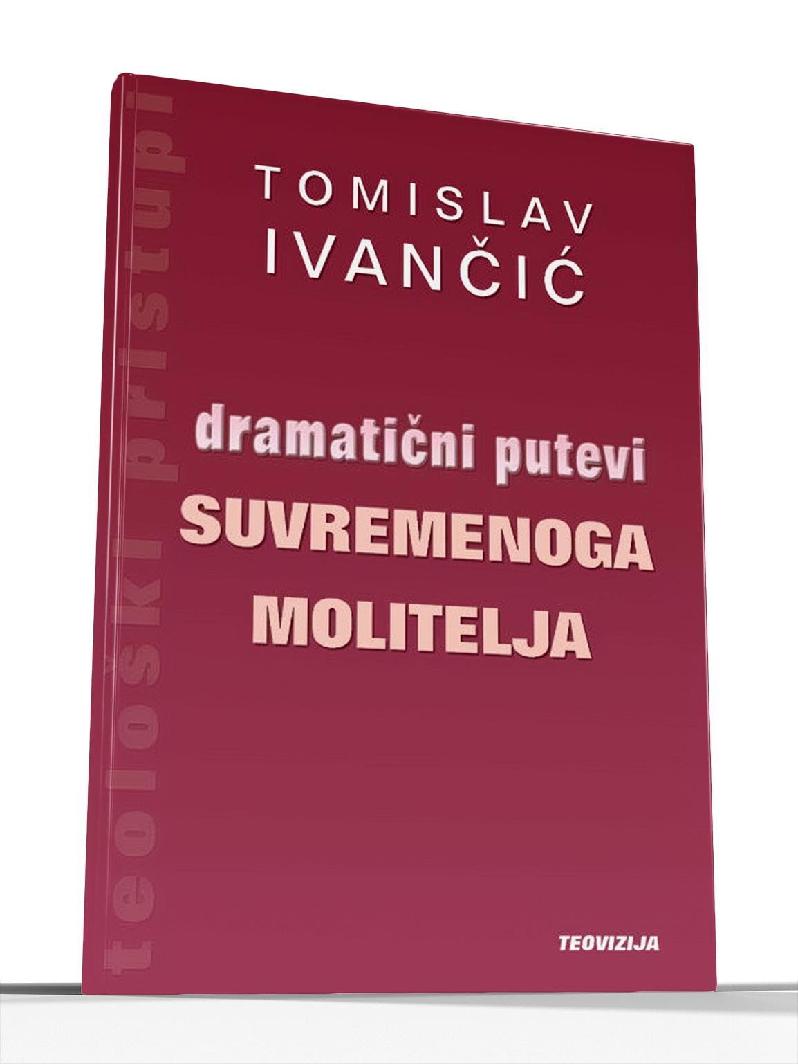 DRAMATIČNI PUTEVI SUVREMENOG MOLITELJA - Tomislav Ivančić