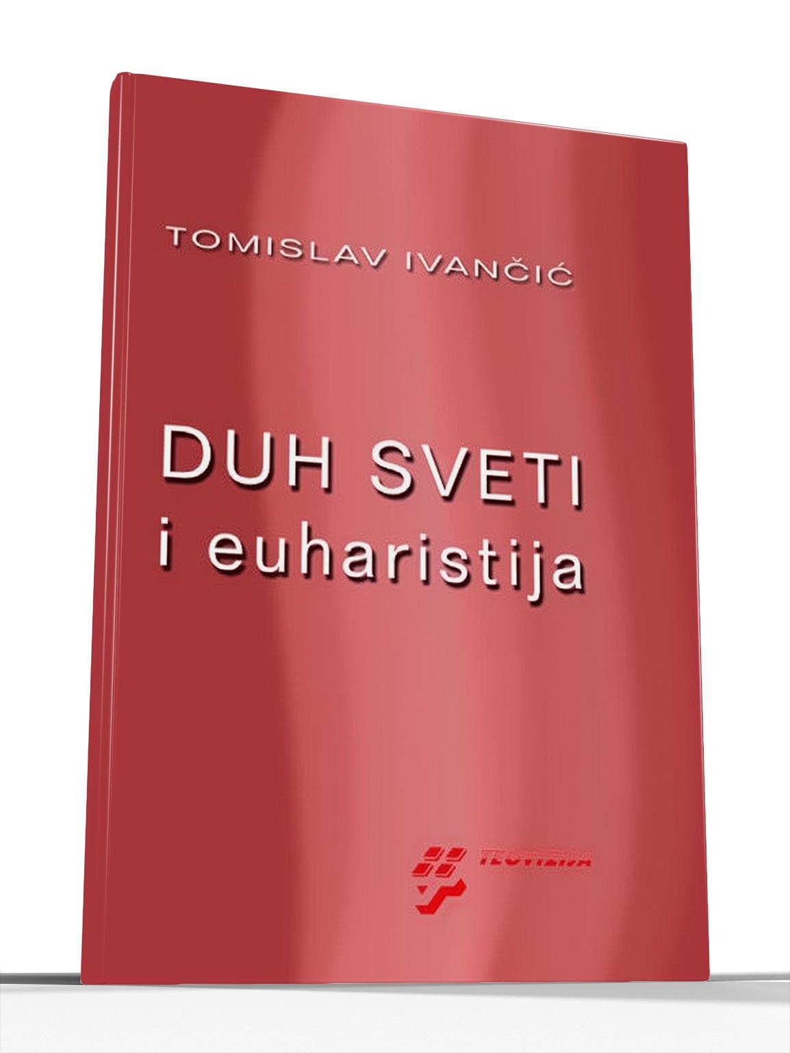 DUH SVETI I EUHARISTIJA (tvrdi uvez) - Tomislav Ivančić