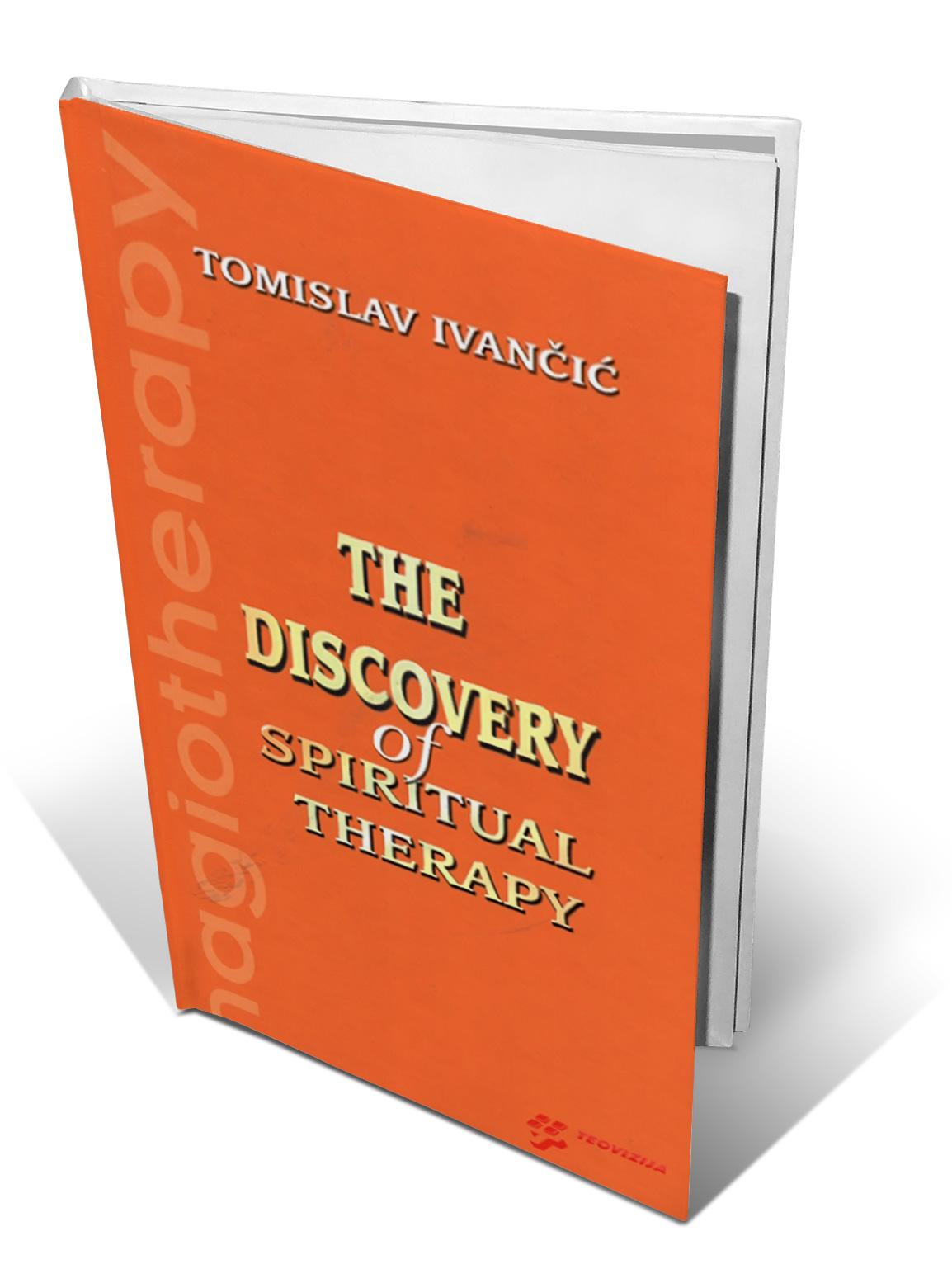 THE DISCOVERY OF SPIRITUAL THERAPY - Tomislav Ivančić