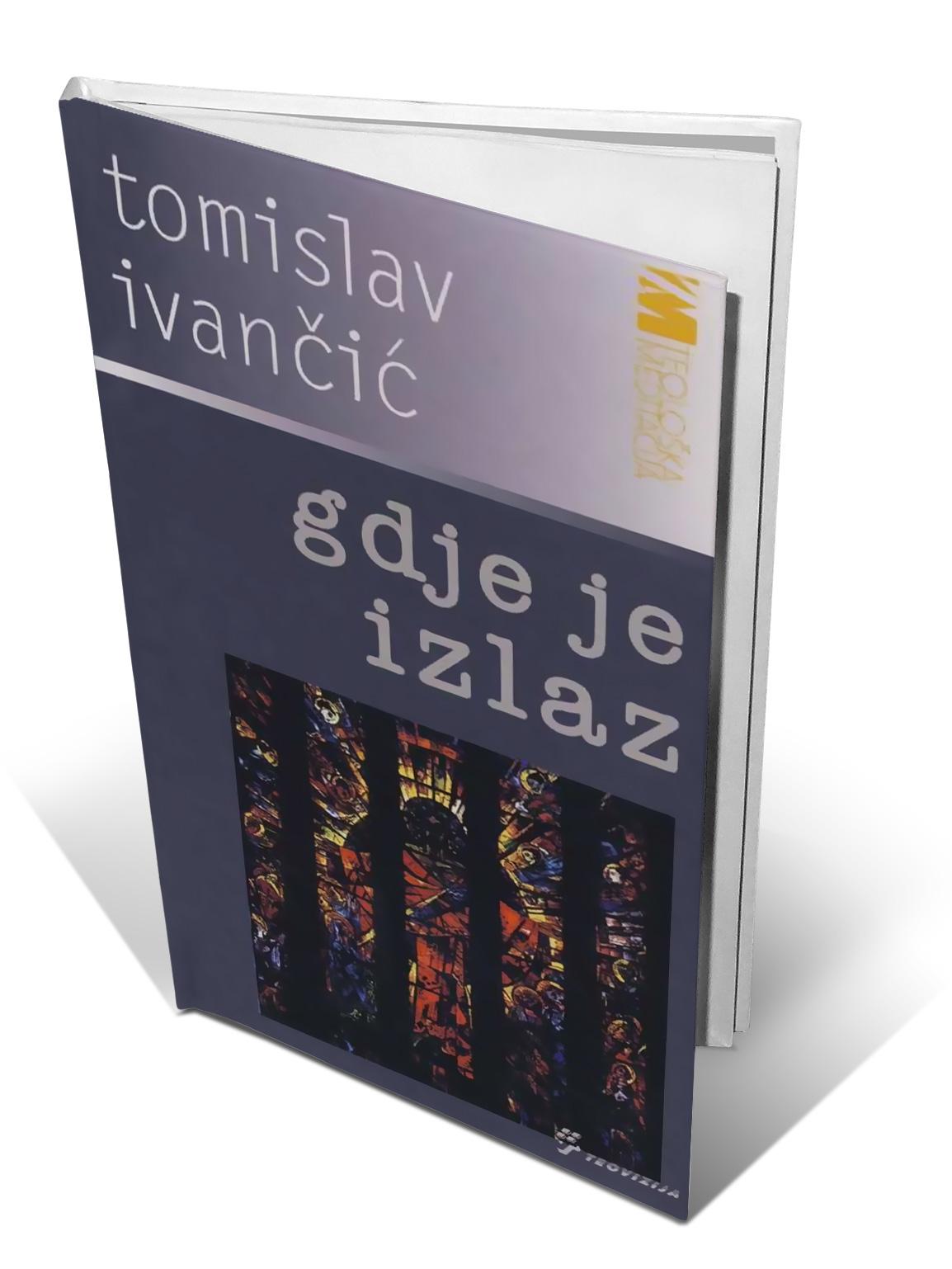GDJE JE IZLAZ - Tomislav Ivančić