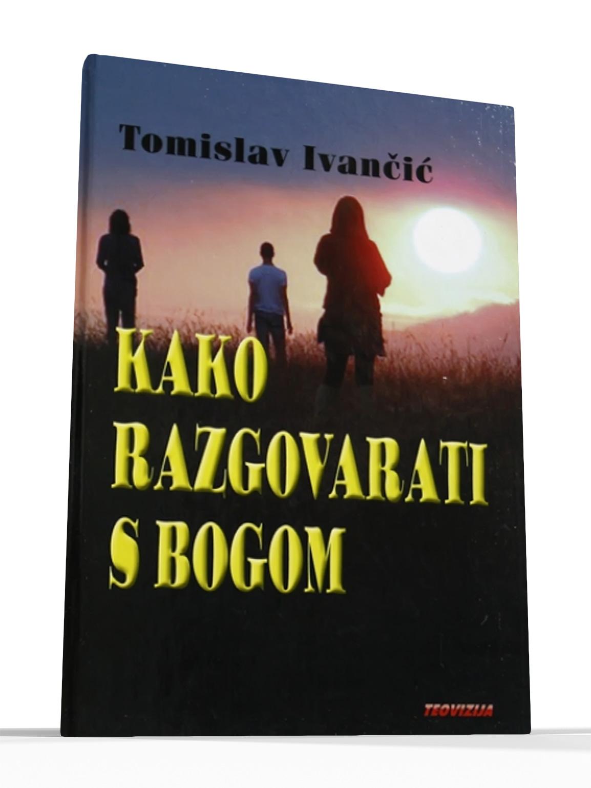 KAKO RAZGOVARATI S BOGOM - Tomislav Ivančić