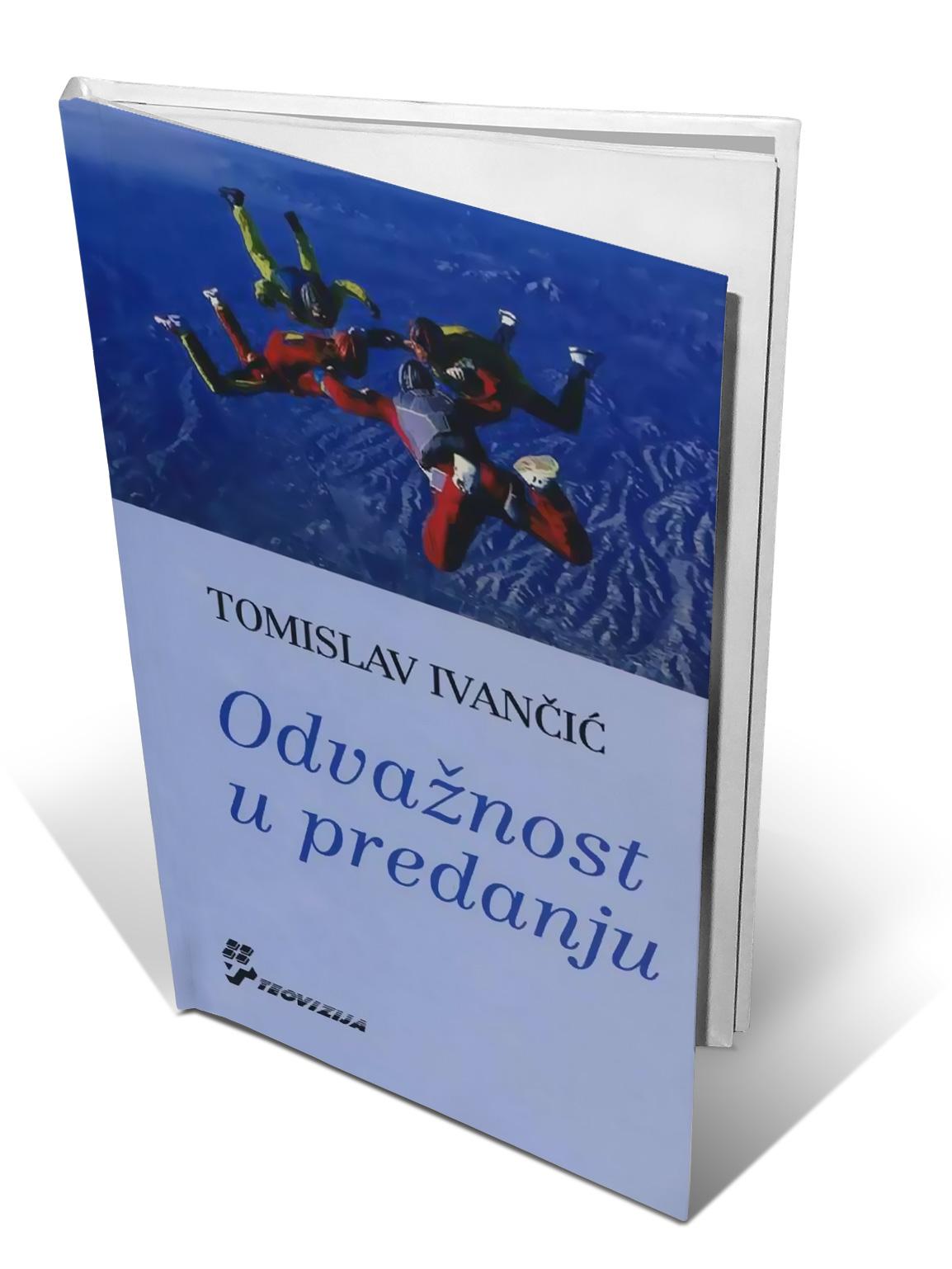 ODVAŽNOST U PREDANJU - Tomislav Ivančić