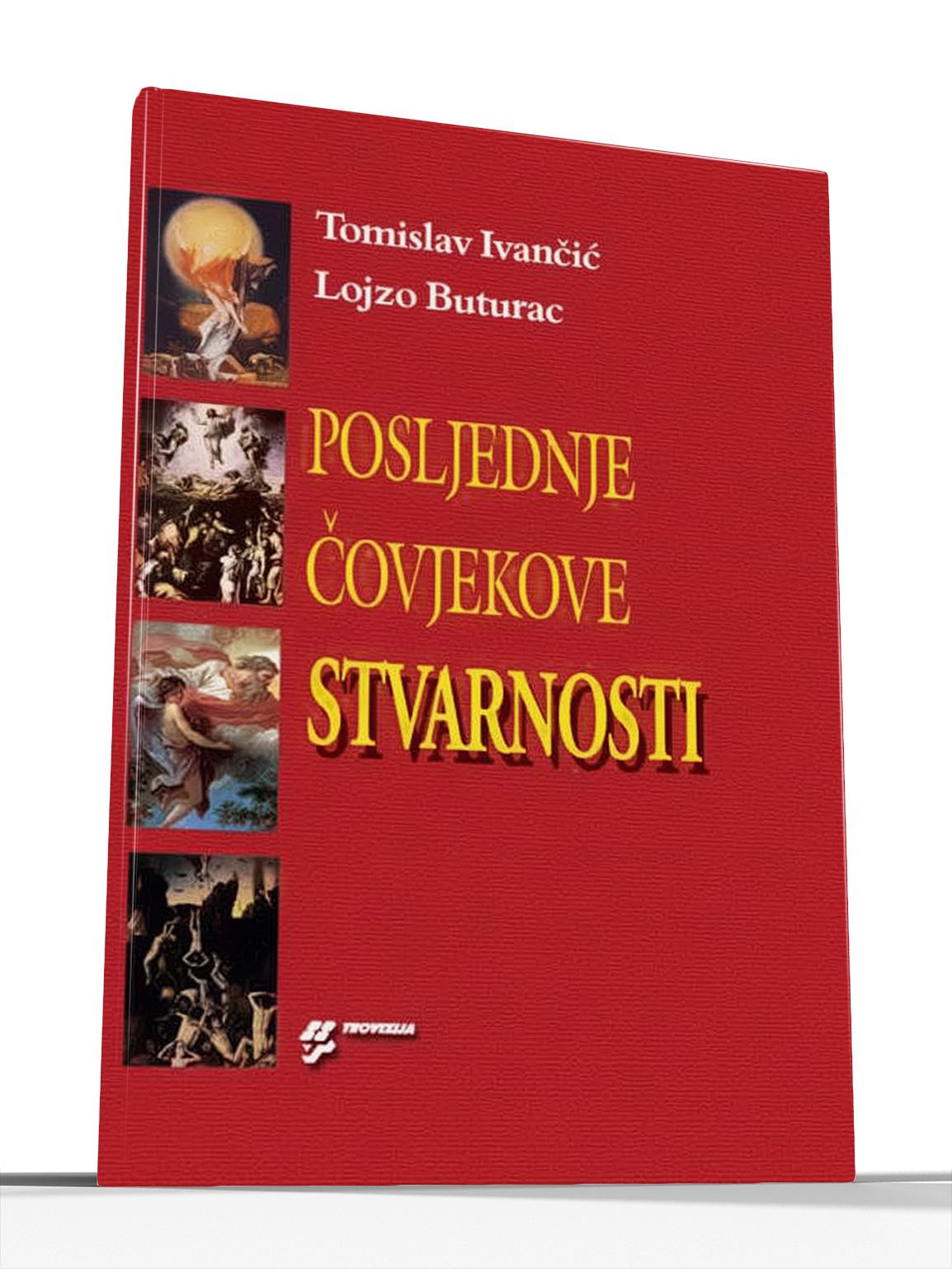 POSLJEDNJE ČOVJEKOVE STVARNOSTI - Tomislav Ivančić i Lojzo Buturac