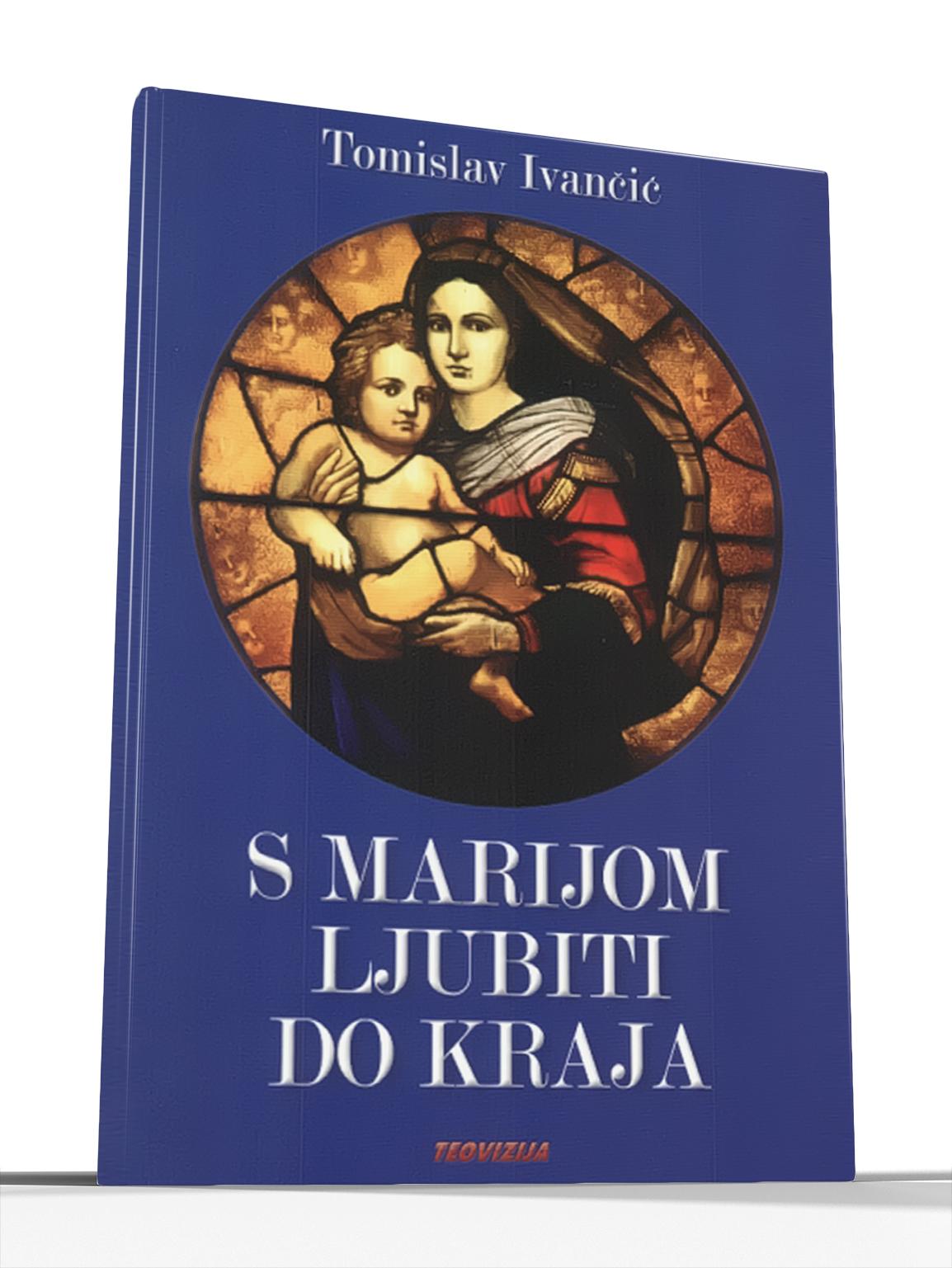 S MARIJOM LJUBITI DO KRAJA - Tomislav Ivančić