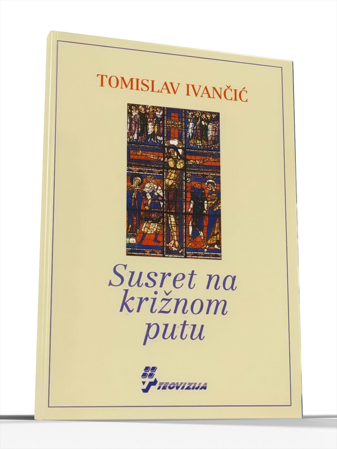 SUSRET NA KRIŽNOM PUTU - Tomislav Ivančić