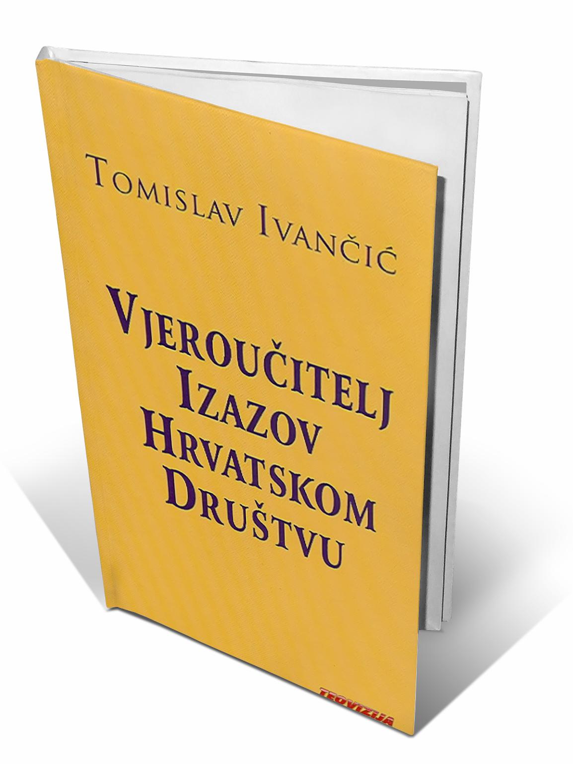 VJEROUČITELJ - IZAZOV HRVATSKOM DRUŠTVO - Tomislav Ivančić