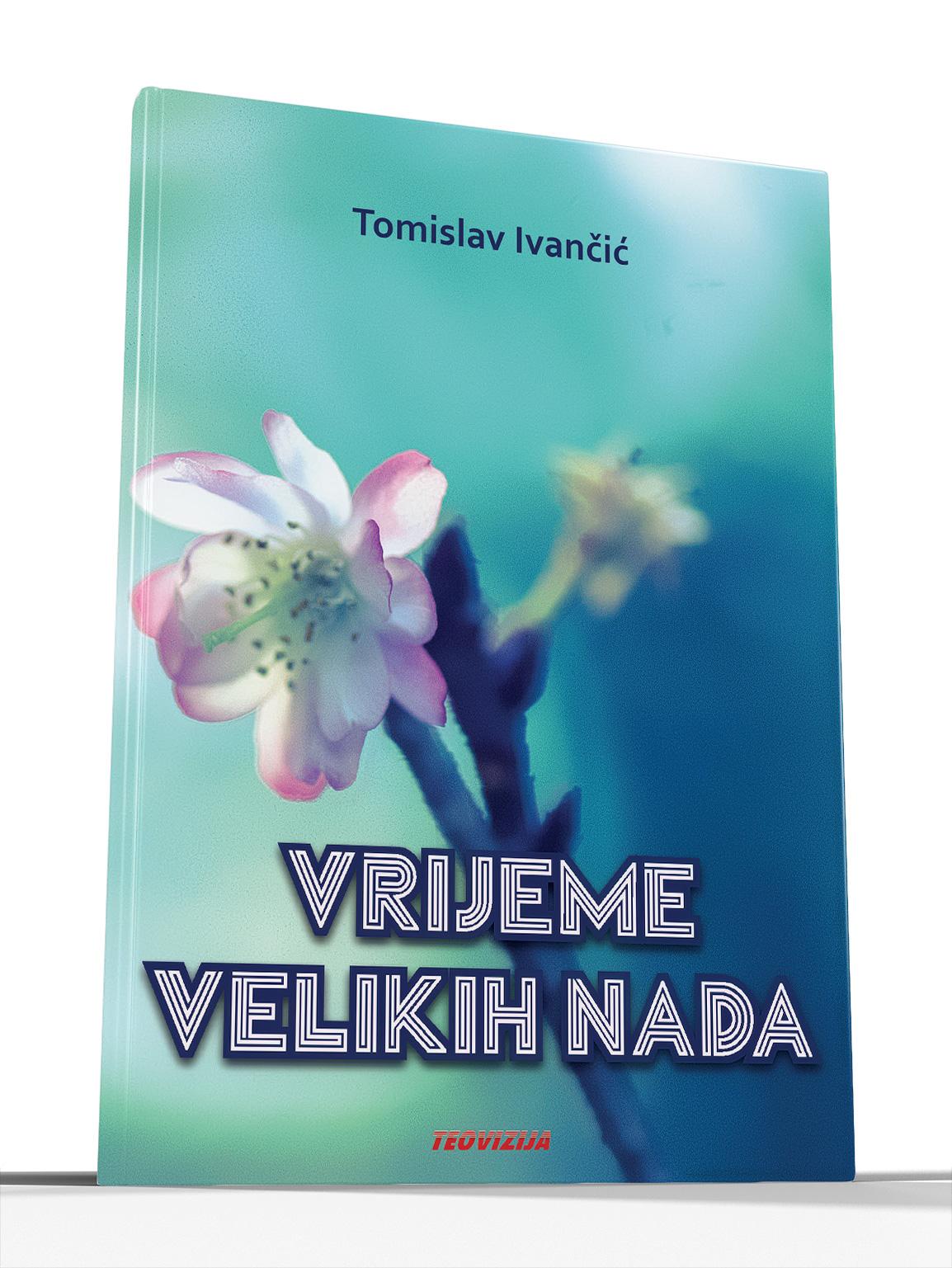 VRIJEME VELIKIH NADA - Tomislav Ivančić