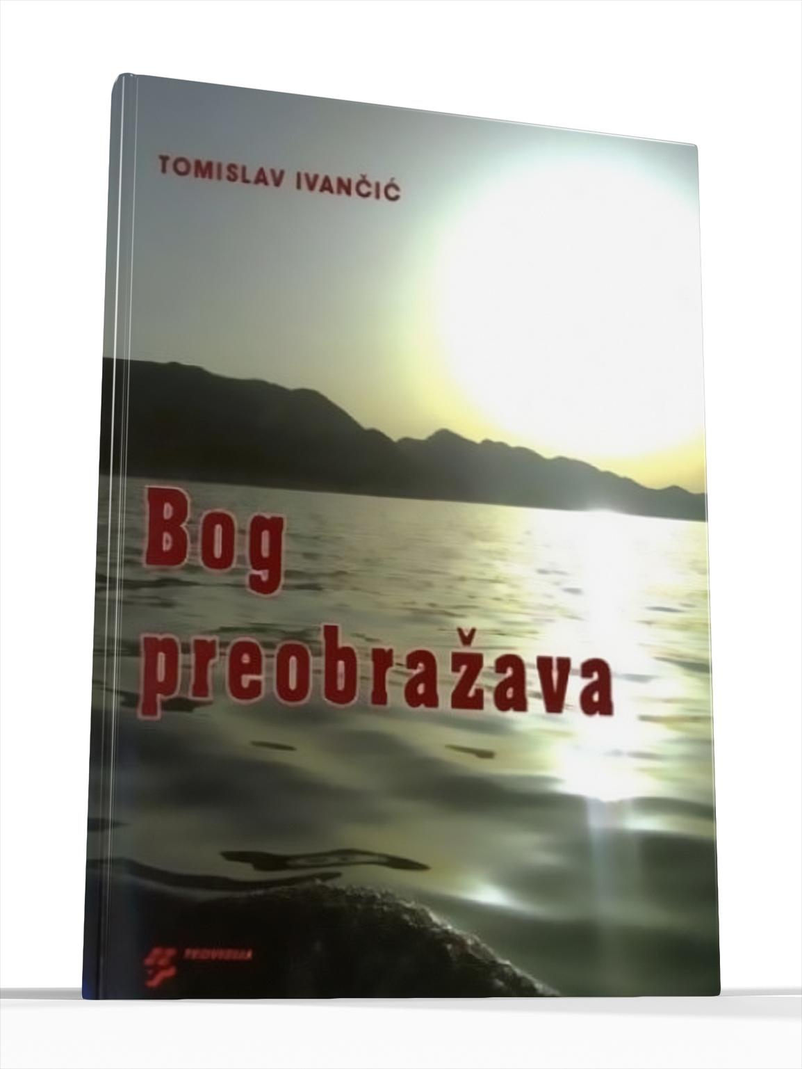 BOG PREOBRAŽAVA - Tomislav Ivančić