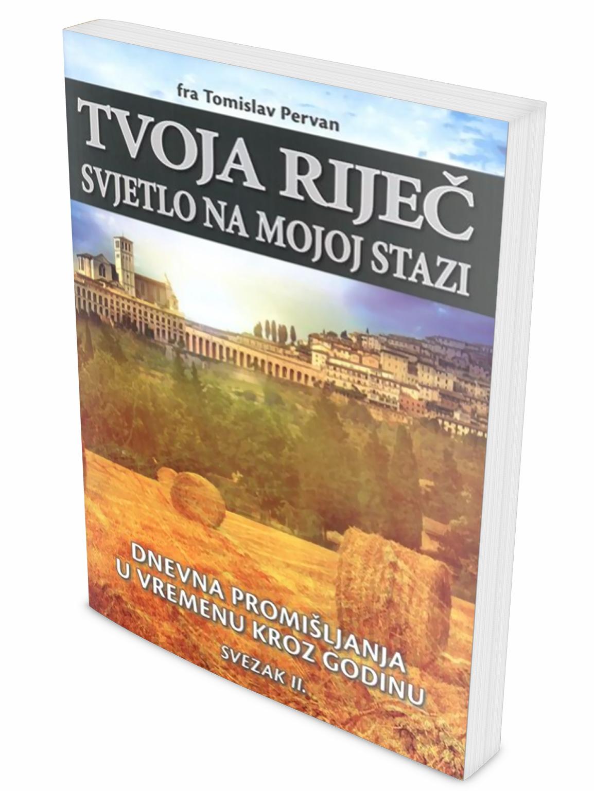 TVOJA RIJEČ SVJETLO NA MOJOJ STAZI (svezak II.) : Dnevna promišljanja u vremenu kroz godinu 18. - 34. tjedan - fra Tomislav Pervan
