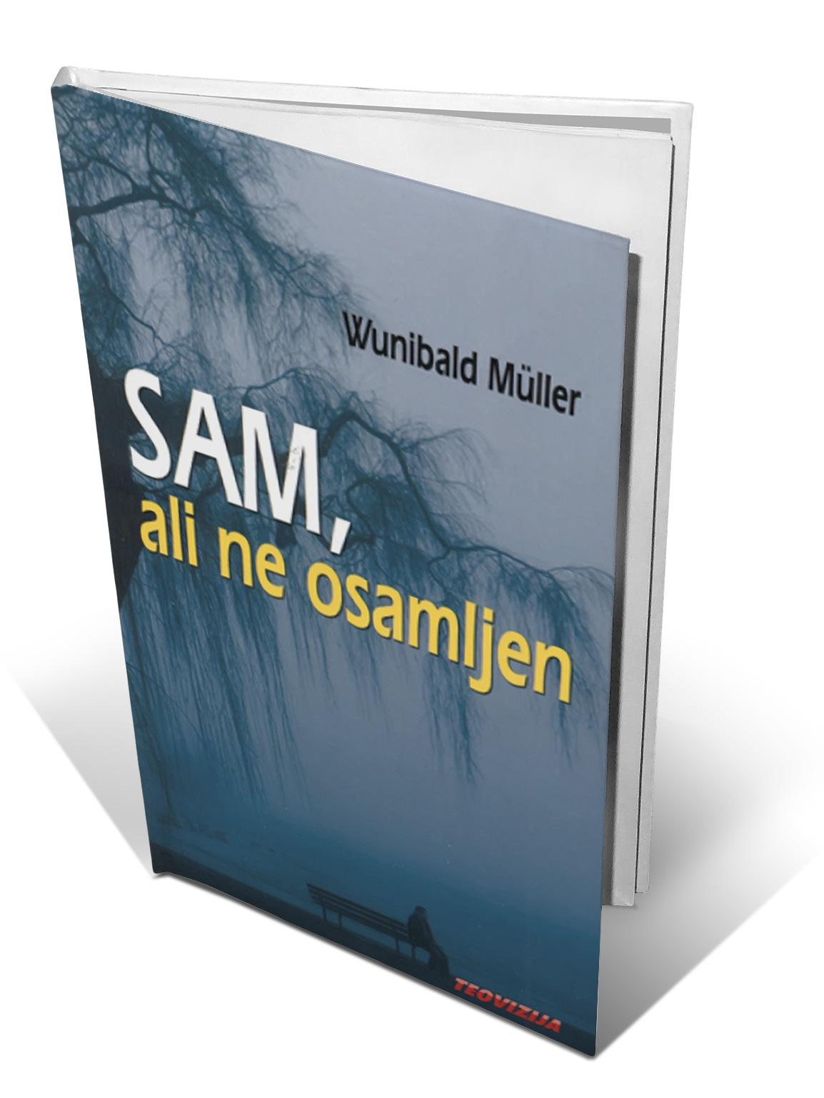 SAM, ALI NE OSAMLJEN - Wunibald Mueller